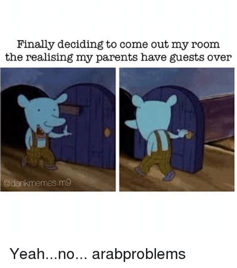 come on in my room finally deciding to come out my room the realising my parents guests czdankmemesm9