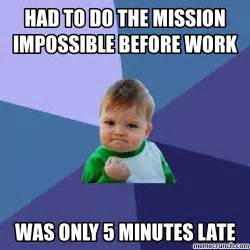 Impossible Meme - had to do the mission impossible before work