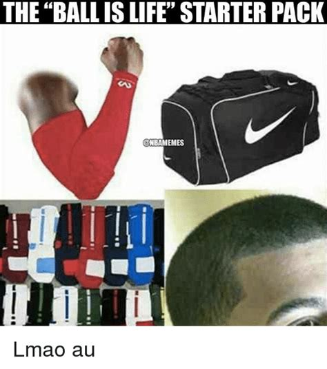 Ball Is Life Meme - the ball is life starter pack onbamemes lmao au ball is