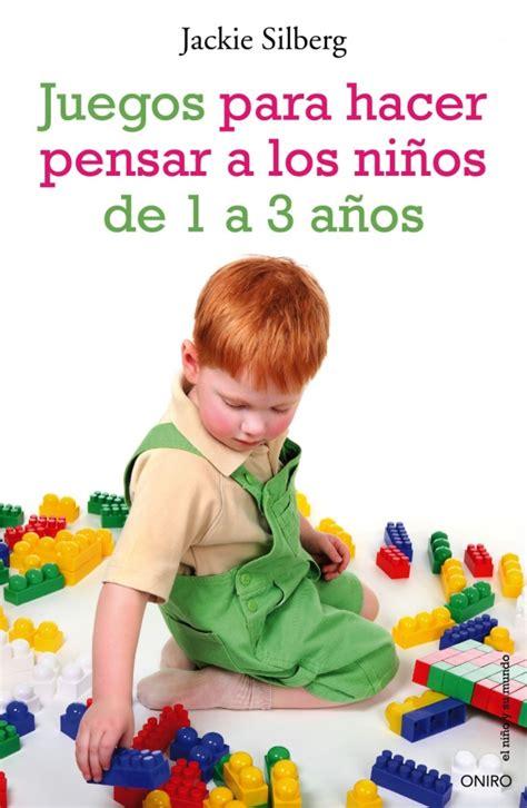 libro el juego de pensar juegos para hacer pensar a los ni 241 os de 1 a 3 a 241 os actividades sencil