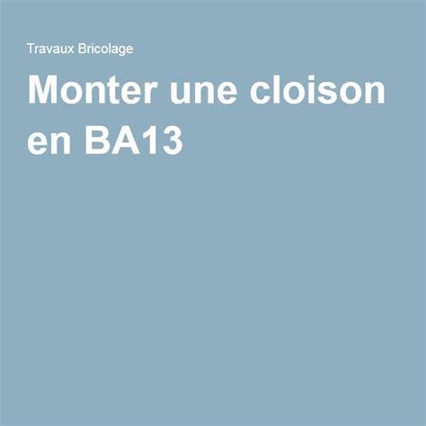 Monter Une Cloison En Ba13 5003 by Les 25 Meilleures Id 233 Es De La Cat 233 Gorie Monter Une Cloison