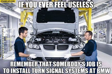if you ever feel useless remember that somebody s job is