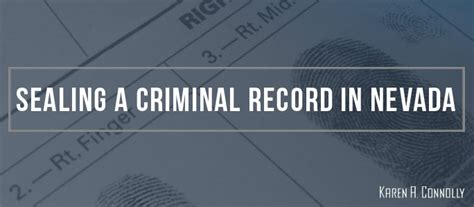 Seal Arrest Records Sealing A Criminal Record In Nevada A Connolly