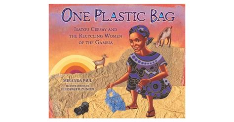 children s stories in american history classic reprint books one plastic bag isatou ceesay and the recycling of