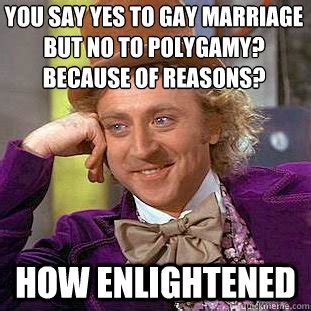 Gay Marriage Meme - you say yes to gay marriage but no to polygamy because of