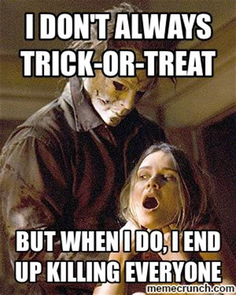 Trick Or Treat Meme - i don t always trick or treat