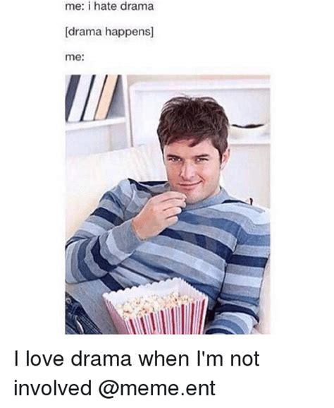 I Love Me Meme - me i hate drama drama happens me i love drama when i m not
