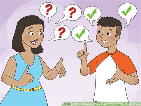 how to your to let you how to convince your parents to let you do anything