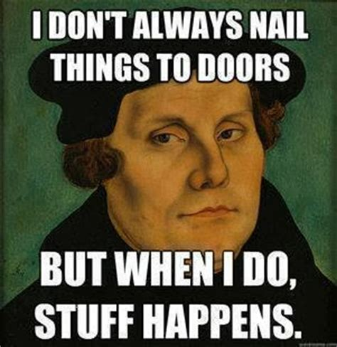 Martin Luther Memes - church unity reformation day leorningcnihtes boc
