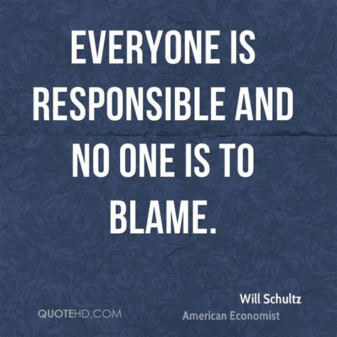 no one is to blame will schultz quotes quotehd