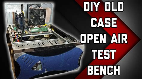 homemade test bench diy old case test bench 0 mod youtube