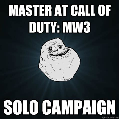 Call Of Duty Meme - master at call of duty mw3 solo caign forever alone