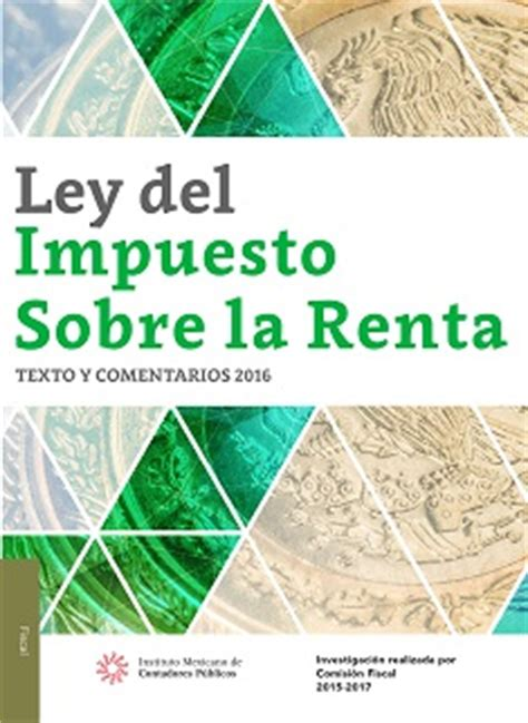 libro ley del isr 2016 imcp ley del impuesto sobre la renta 2016 texto y comentarios