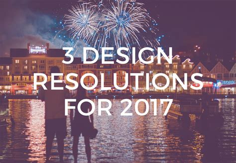 helm experience design 3 design resolutions for 2017 helm experience design