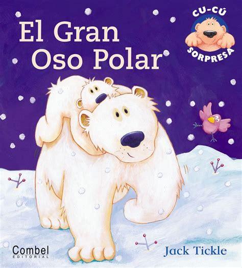 libro the polar bear el gran oso polar cu c 250 sorpresa amazon es carmen gil mart 237 nez jack tickle libros libros