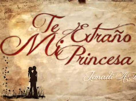 imagenes te extrano mi princesa te extra 241 o mi princesa jemadi a b youtube