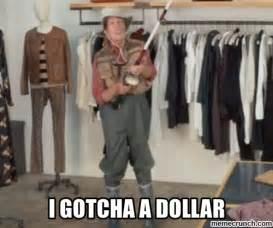 Meme Gotcha - i gotcha a dollar