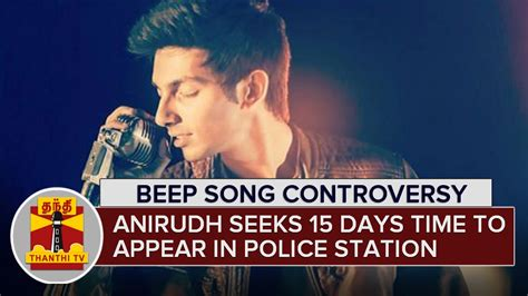 song of anirudh beep song controversy anirudh ravichander seeks 15 days