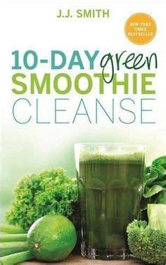 How To Jj Smith 10 Day Detox Book by On The Run 10 Day Green Smoothie Cleanse By Jj Smith