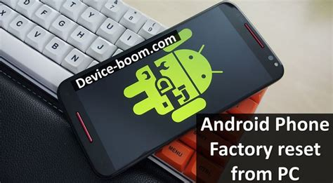 reset android device from pc how to make android phone factory reset from pc