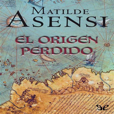 libro el origen perdido escucha el origen perdido de matilde asensi ivoox