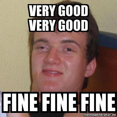 Very Good Meme - meme stoner stanley very good very good fine fine fine