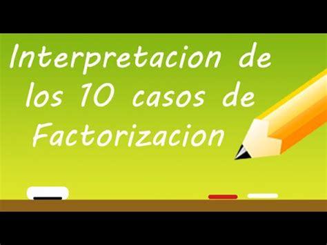 los 10 casos de factorizacion matematicas youtube interpretaci 243 n de los 10 casos de factorizacion profe varona youtube