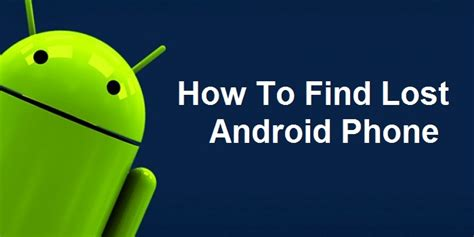 android lost how to find lost android phone without any apps