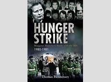 Hunger Strike: Margaret Thatcher's Battle with the IRA ... Hunger Strike Ireland