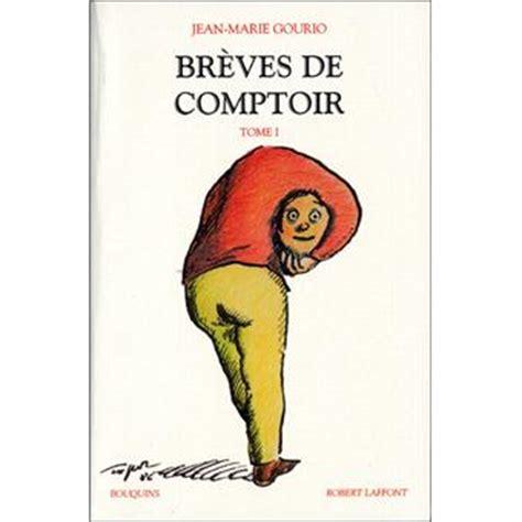 Breve De Comptoir by Br 232 Ves De Comptoir Tome 1 Broch 233 Jean Gourio