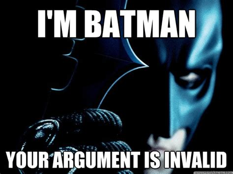Funny Batman Meme - i m batman your argument is invalid batman meme pictures