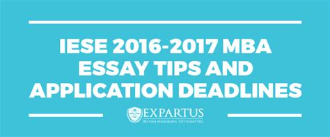 Mba Application Form 2016 by Iese 2016 2017 Mba Essay Tips And Application Deadlines