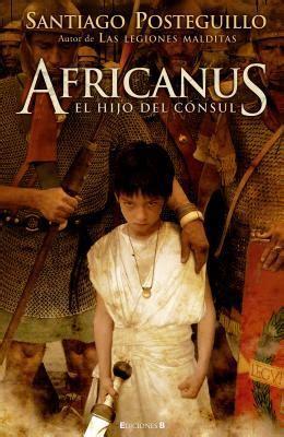 africanus el hijo del c 243 nsul publio cornelio escipi 243 n 1 by santiago posteguillo reviews
