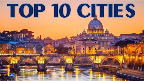 European Get Away 10 Cities You Should Visit In Europe by Top 10 Cities To Visit Before You Die