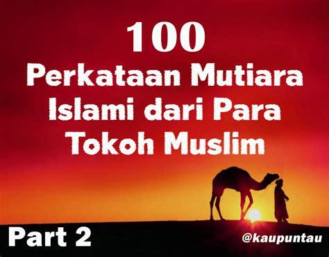 film islami sahabat nabi 100 perkataan mutiara islami dari para tokoh muslim part