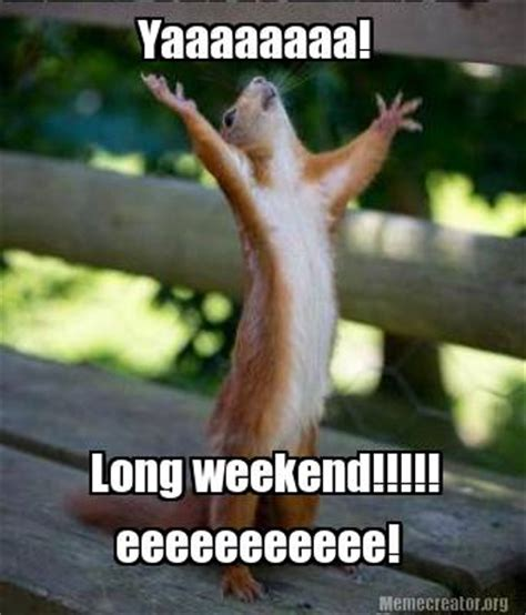 Long Weekend Meme - its the long weekend the insyder the teeniez voice