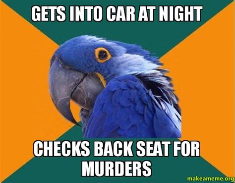 Paranoid Parrot Meme - gets into car at night checks back seat for murders