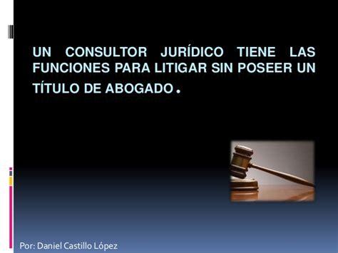 consulta de habilidad de abogados cal un consultor jur 237 dico tiene las funciones para litigar 1