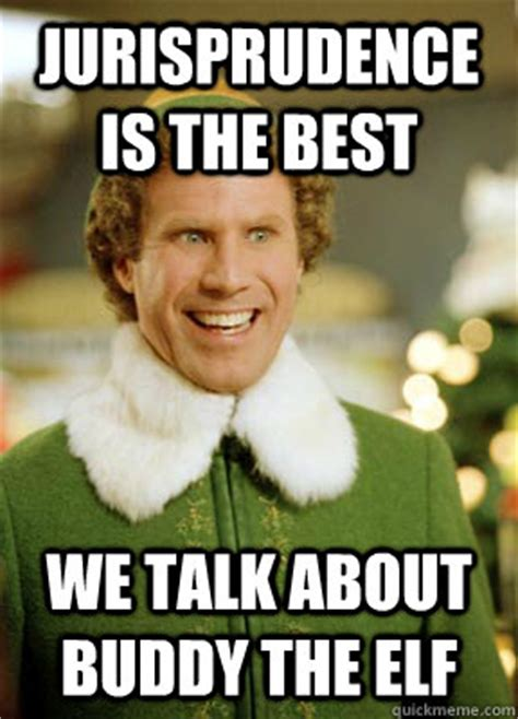 Meme Generator Buddy The Elf - jurisprudence is the best we talk about buddy the elf
