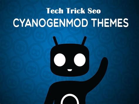 theme editor cyanogenmod full guide run cyanogenmod themes in all android phones