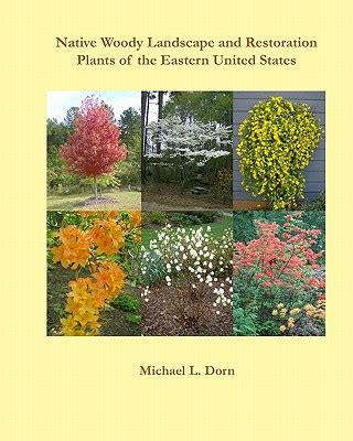 essential trees and shrubs for the eastern united states the guide to creating a sustainable landscape books woody landscape and restoration plants of the