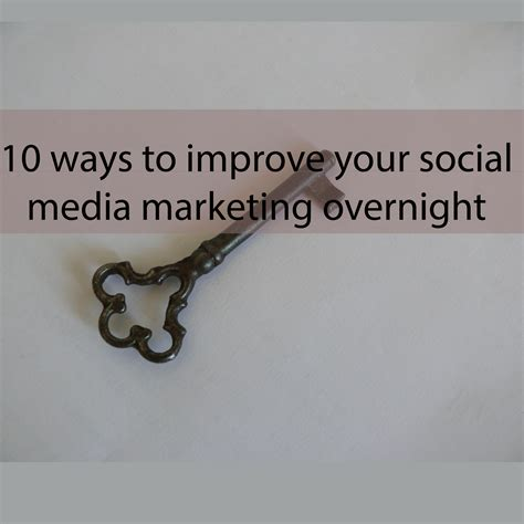 10 Ways To Improve Your Social by 10 Ways To Improve Your Social Media Marketing Overnight