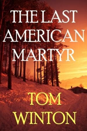 The Last American Book The Last American Martyr By Tom Winton Reviews Discussion Bookclubs Lists