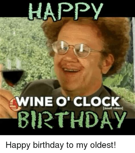 Happy Birthday Wine Meme - happy wine o clock birthday happy birthday to my oldest
