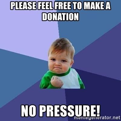 Donation Meme - please feel free to make a donation no pressure success