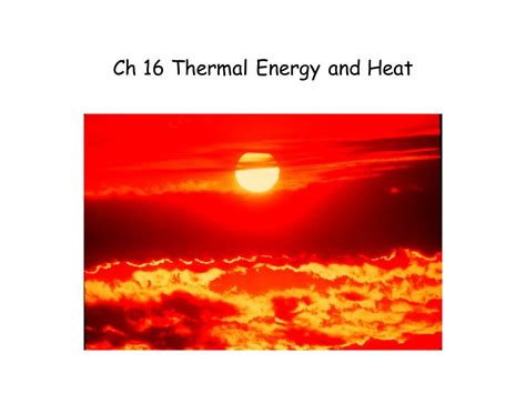 heat thermal ch 16 thermal energy and heat ppt