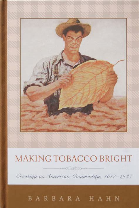 tobacco bright creating an american commodity 1617ã 1937 johns studies in the history of technology books barbara hahn profiles faculty history ttu