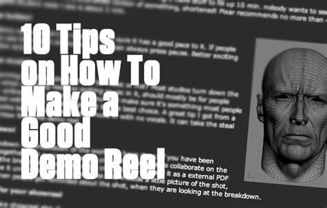10 Tips On How To Give A by 10 Tips On How To Make A Demo Reel Lesterbanks