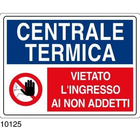 ingresso vietato centrale termica vietato l ingresso ai non addetti