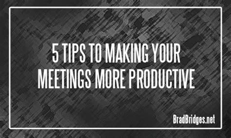 5 Tips To Make More 5 Tips To Make Your Meetings More Productive Bradbridges Net